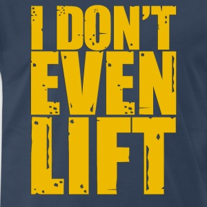I don't even lift T-shirt - Men's Premium T-Shirt