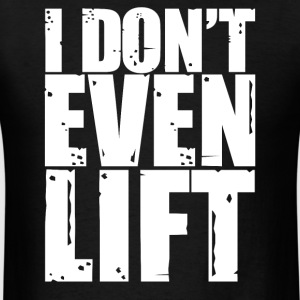 I don't even lift T-shirt - Men's T-Shirt