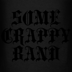Some Crappy Band Hoodies - Men's T-Shirt