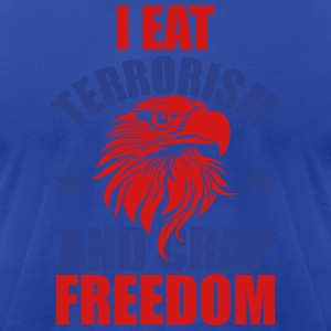 I Eat Terrorism and Crap Freedom Hoodies - Men's T-Shirt by American Apparel