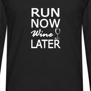 RUN NOW Wine LATER - Men's Premium Long Sleeve T-Shirt