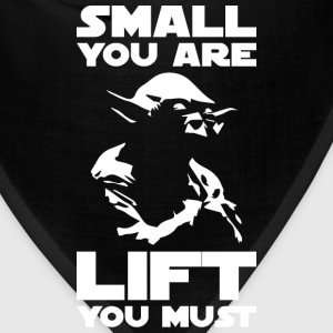 Bodybuilding Humor - Small You Are, Lift You Must  - Bandana