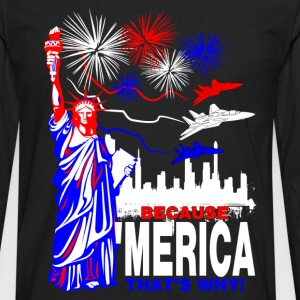 Because 'Merica That's Why T-Shirts - Men's Premium Long Sleeve T-Shirt
