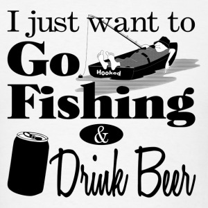 I Want to Go Fishing and Drink Beer Tank Tops - Men's T-Shirt