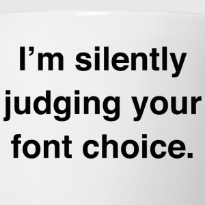 I'm Silently Judging Your Font Choice - Coffee/Tea Mug
