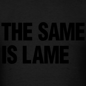 THE SAME IS LAME - Men's T-Shirt