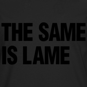 THE SAME IS LAME - Men's Premium Long Sleeve T-Shirt