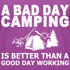 A Bad Day Camping Is Better Than A Good Day Workin - Women's Premium Tank Top