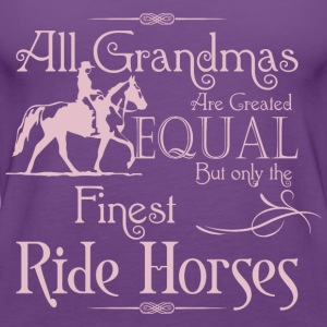 Grandmas Are Created Equal Finest Ride Horses - Women's Premium Tank Top