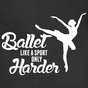 Ballet Like A Sport Only Harder - Adjustable Apron
