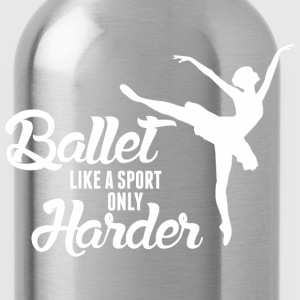 Ballet Like A Sport Only Harder - Water Bottle