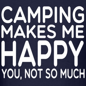 Camping Makes Me Happy You Not So Much - Men's T-Shirt