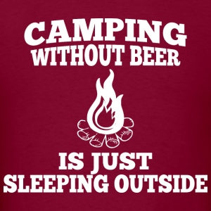 Camping Without Beer Is Just Sleeping Outside - Men's T-Shirt
