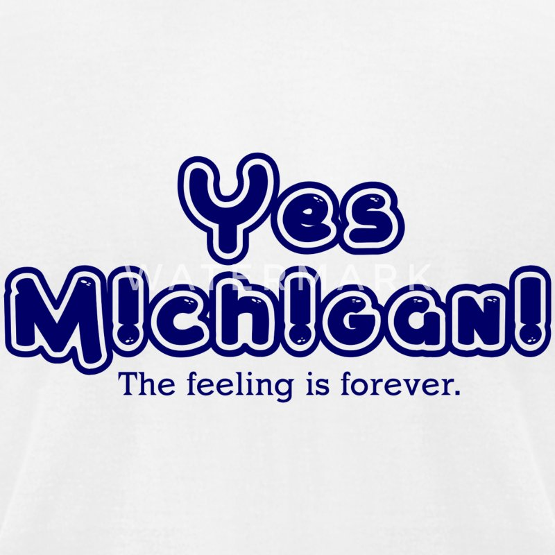 Yes Michigan! Feeling is Forever T-Shirts - Men's T-Shirt by American Apparel