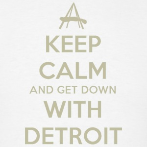 Keep Calm and Get Down With Detroit Hoodies - Men's T-Shirt