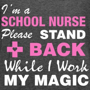 I Am School Nurse Please Stand Back Work My Magic - Women's Flowy Tank Top by Bella