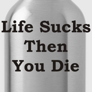 Life Sucks Then You Die - Water Bottle
