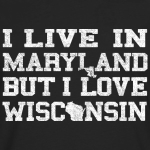 Live Maryland Love Wisconsin T-Shirts - Men's Premium Long Sleeve T-Shirt
