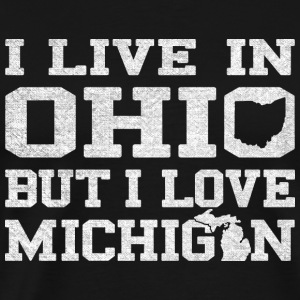 Live Ohio Love Michigan Hoodies - Men's Premium T-Shirt