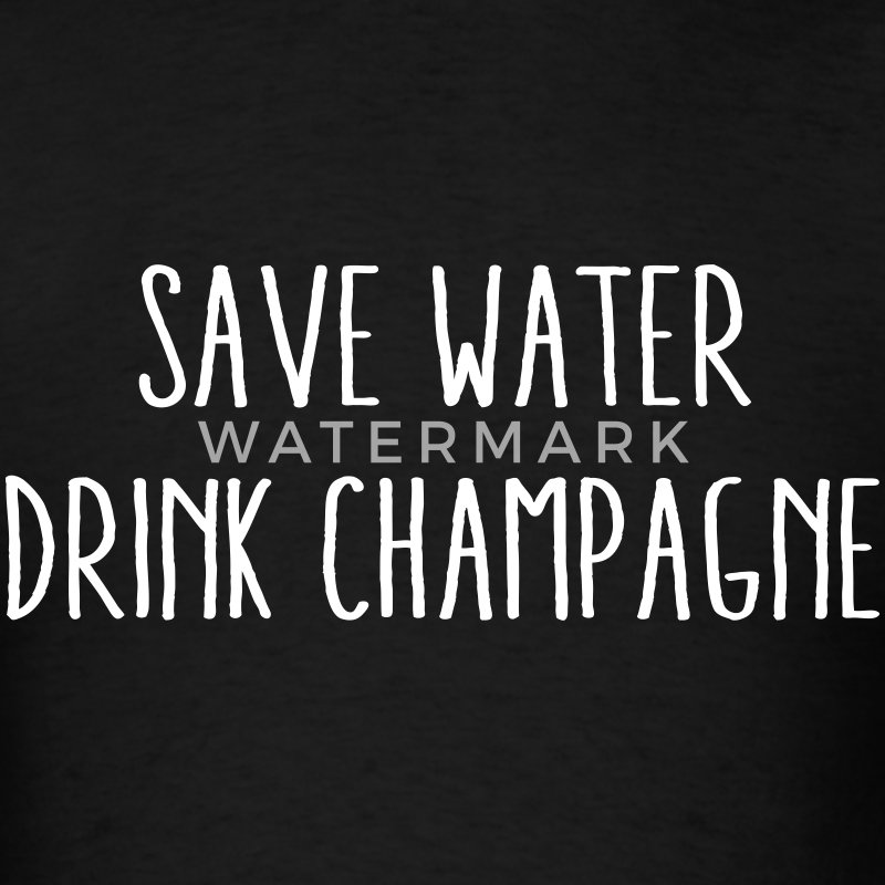 Save Water Drink Champagne T-Shirts - Men's T-Shirt