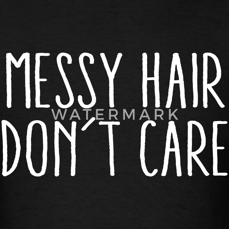Messy Hair Don't Care T-Shirts - Men's T-Shirt
