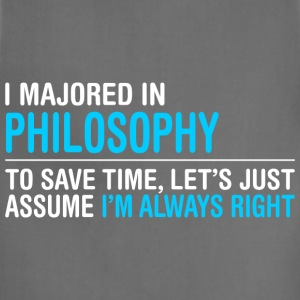 I Majored In Philosophy To Save Time I Am Right - Adjustable Apron