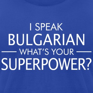 I Speak Bulgarian Whats Your Superpower - Men's T-Shirt by American Apparel