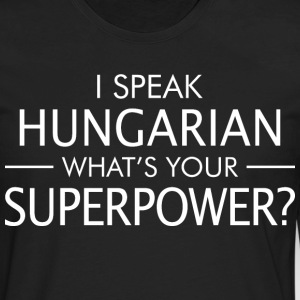 I Speak Hungarian Whats Your Superpower - Men's Premium Long Sleeve T-Shirt