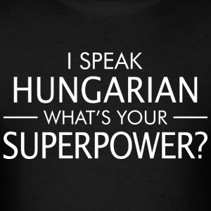 I Speak Hungarian Whats Your Superpower - Men's T-Shirt