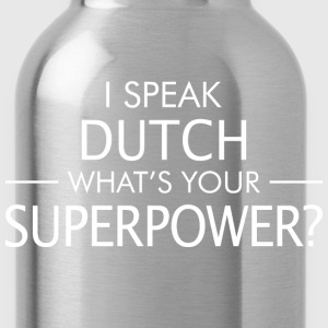 I Speak Dutch Whats Your Superpower - Water Bottle