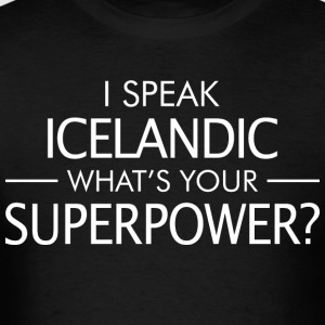 I Speak Icelandic Whats Your Superpower - Men's T-Shirt