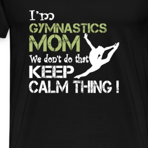 Gymnastics Moms Dont Keep Calm - Men's Premium T-Shirt