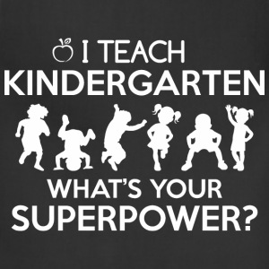 I Teach Kindergarten Whats Your Superpower - Adjustable Apron