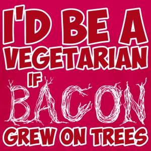 I Would Be A Vegetarian If Bacon Grew On Trees - Women's Premium Long Sleeve T-Shirt