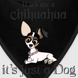If It Is Not A Chihuahua It Is Just A Dog - Bandana