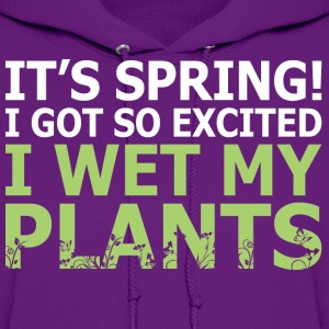 Its Spring I Got So Excited I Wet My Plants - Women's Hoodie