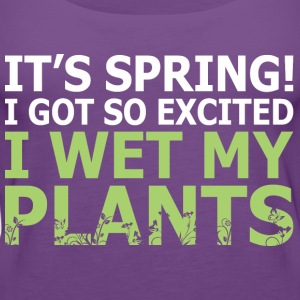Its Spring I Got So Excited I Wet My Plants - Women's Premium Tank Top