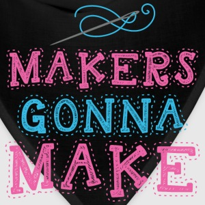 Makers Gonna Make - Bandana
