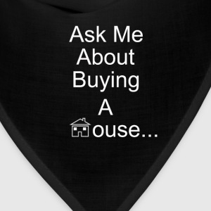 Ask Me About Buying A House - Bandana