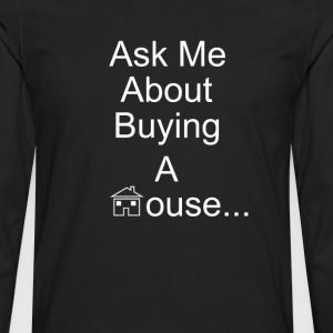 Ask Me About Buying A House - Men's Premium Long Sleeve T-Shirt