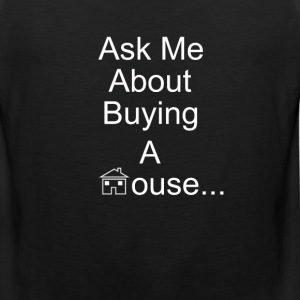 Ask Me About Buying A House - Men's Premium Tank