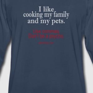 I Like Cooking My Family and My Pets. - Men's Premium Long Sleeve T-Shirt