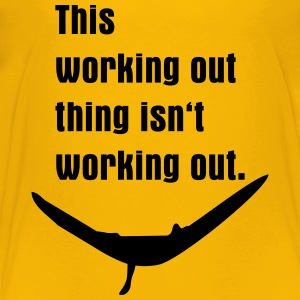 working out isn't working out Kids' Shirts - Toddler Premium T-Shirt