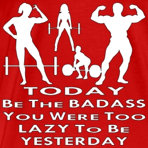 Be The Badass You Were Too Lazy To Be Yesterday  - Men's Premium T-Shirt