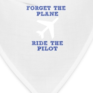 Forget the Plane, Ride the Pilot! - Bandana