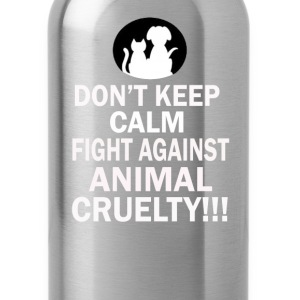 Don't keep calm, fight against animal cruelty - Water Bottle