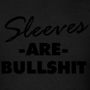 Sleeves Are Bullshit Tank Tops - Men's T-Shirt