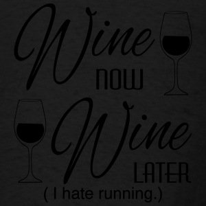 Wine Now Wine Later I hate Running Tanks - Men's T-Shirt