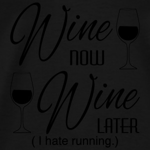 Wine Now Wine Later I hate Running Tanks - Men's Premium T-Shirt