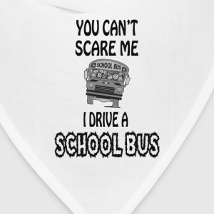 You Can't Scare A School Bus Driver - Bandana